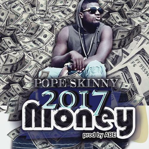 Pope Skinny – 2017 Money (Prod By AbeBeatz)