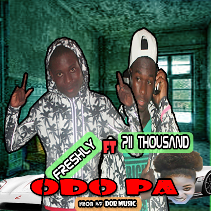 Freshly-Odo Pa (Ft. Pii Thousand)Prod. By DOB Music(www.GhanaMix.com)