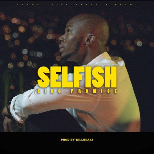 King Promise – Selfish mp3 + Official Video (Prod. By Killbeatz)(www.GhanaMix.com)
