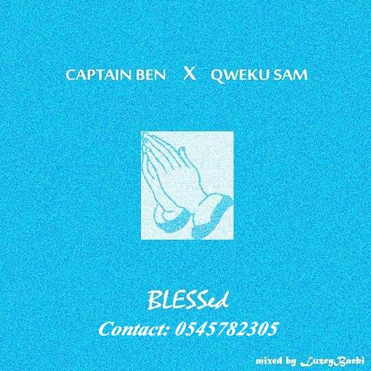 Captain Ben X Kweku Sam – Blessed (Mixed By Luzey Baebi)(www.GhanaMix.com)
