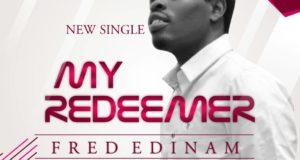 Frededinam – My Redeemer(Prod. By A1)(www.GhanaMix.com)